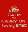 KEEP CALM AND CARRY ON   loving BTEC - Personalised Poster A4 size