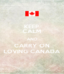 KEEP CALM AND CARRY ON LOVING CANADA - Personalised Poster A4 size
