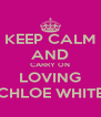 KEEP CALM AND CARRY ON LOVING CHLOE WHITE - Personalised Poster A4 size