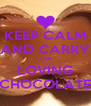 KEEP CALM AND CARRY ON LOVING CHOCOLATE - Personalised Poster A4 size