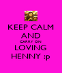 KEEP CALM AND CARRY ON LOVING HENNY :p - Personalised Poster A4 size