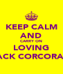 KEEP CALM AND CARRY ON LOVING JACK CORCORAN - Personalised Poster A4 size