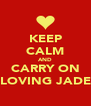KEEP CALM AND CARRY ON LOVING JADE - Personalised Poster A4 size