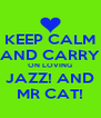 KEEP CALM AND CARRY ON LOVING JAZZ! AND MR CAT! - Personalised Poster A4 size