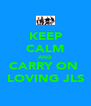 KEEP CALM AND CARRY ON  LOVING JLS - Personalised Poster A4 size