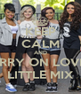 KEEP CALM AND CARRY ON LOVING LITTLE MIX - Personalised Poster A4 size
