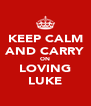 KEEP CALM AND CARRY ON LOVING LUKE - Personalised Poster A4 size