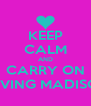 KEEP CALM AND CARRY ON LOVING MADISON - Personalised Poster A4 size