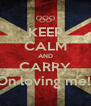 KEEP CALM AND CARRY On loving me!! - Personalised Poster A4 size