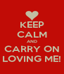 KEEP CALM AND CARRY ON LOVING ME! - Personalised Poster A4 size