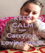 KEEP CALM AND Carry on  Loving me !!! - Personalised Poster A4 size