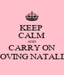 KEEP  CALM AND CARRY ON LOVING NATALIE - Personalised Poster A4 size