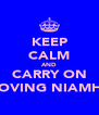 KEEP CALM AND CARRY ON LOVING NIAMH! - Personalised Poster A4 size