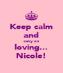 Keep calm and carry on loving... Nicole! - Personalised Poster A4 size