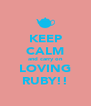 KEEP CALM and carry on LOVING RUBY!! - Personalised Poster A4 size
