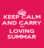 KEEP CALM AND CARRY ON LOVING SUMMAR - Personalised Poster A4 size