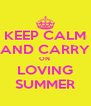 KEEP CALM AND CARRY ON  LOVING SUMMER - Personalised Poster A4 size