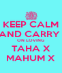 KEEP CALM AND CARRY  ON LOVING TAHA X MAHUM X - Personalised Poster A4 size