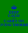 KEEP CALM AND CARRY ON LOVING THORBEN - Personalised Poster A4 size