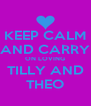 KEEP CALM AND CARRY ON LOVING TILLY AND THEO - Personalised Poster A4 size