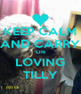 KEEP CALM AND CARRY ON LOVING TILLY - Personalised Poster A4 size