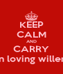 KEEP CALM AND CARRY on loving willem - Personalised Poster A4 size
