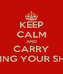 KEEP CALM AND CARRY ON LOVING YOUR SHABAKA - Personalised Poster A4 size