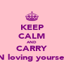 KEEP CALM AND CARRY ON loving yourself! - Personalised Poster A4 size