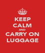 KEEP CALM AND CARRY ON LUGGAGE - Personalised Poster A4 size