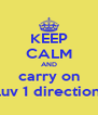 KEEP CALM AND carry on luv 1 direction - Personalised Poster A4 size