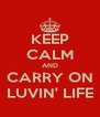 KEEP CALM AND CARRY ON LUVIN' LIFE - Personalised Poster A4 size