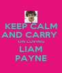 KEEP CALM AND CARRY  ON LUVING LIAM PAYNE - Personalised Poster A4 size