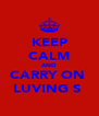 KEEP CALM AND CARRY ON  LUVING S  - Personalised Poster A4 size