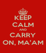 KEEP CALM AND CARRY ON, MA'AM - Personalised Poster A4 size