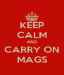 KEEP CALM AND CARRY ON MAGS - Personalised Poster A4 size