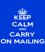 KEEP CALM AND CARRY ON MAILING - Personalised Poster A4 size
