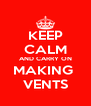 KEEP CALM AND CARRY ON MAKING  VENTS - Personalised Poster A4 size