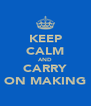 KEEP CALM AND CARRY ON MAKING - Personalised Poster A4 size