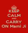 KEEP CALM AND CARRY ON Mami Ji - Personalised Poster A4 size
