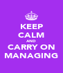 KEEP CALM AND CARRY ON MANAGING - Personalised Poster A4 size