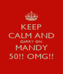 KEEP CALM AND CARRY ON MANDY 50!! OMG!! - Personalised Poster A4 size