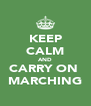KEEP CALM AND CARRY ON  MARCHING - Personalised Poster A4 size