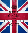 KEEP CALM AND CARRY ON MATE - Personalised Poster A4 size