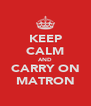 KEEP CALM AND CARRY ON MATRON - Personalised Poster A4 size