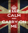 KEEP CALM AND CARRY ON ME - Personalised Poster A4 size