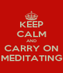 KEEP CALM AND CARRY ON MEDITATING - Personalised Poster A4 size