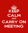 KEEP CALM AND CARRY ON MEETING - Personalised Poster A4 size