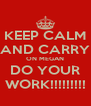 KEEP CALM AND CARRY ON MEGAN DO YOUR WORK!!!!!!!!! - Personalised Poster A4 size