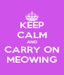 KEEP CALM AND CARRY ON MEOWING - Personalised Poster A4 size