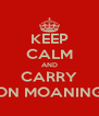 KEEP CALM AND CARRY ON MOANING - Personalised Poster A4 size